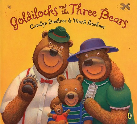 Goldilocks and the Three Bears By Buehner, Caralyn/ Buehner, Mark