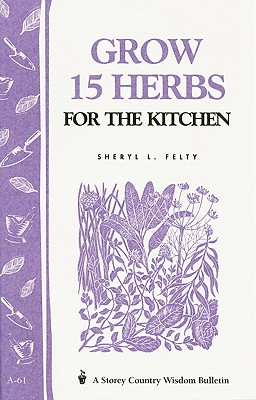 Grow Fifteen Herbs for the Kitchen By Gardenway Editors